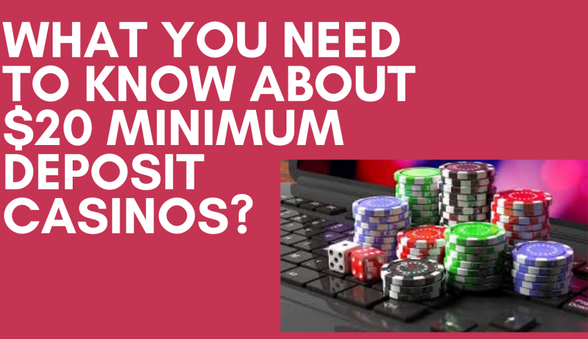 What You Need To Know About $20 Minimum Deposit Casinos?